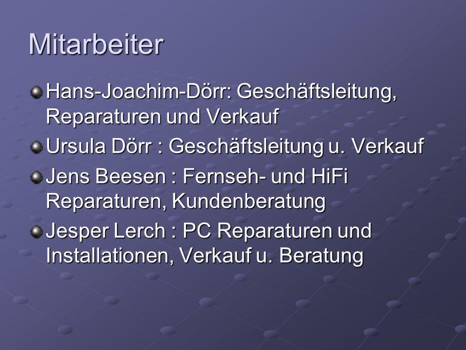 Mitarbeiter Hans-Joachim-Dörr: Geschäftsleitung, Reparaturen und Verkauf Ursula Dörr : Geschäftsleitung u. Verkauf Jens Beesen : Fernseh- und HiFi Rep