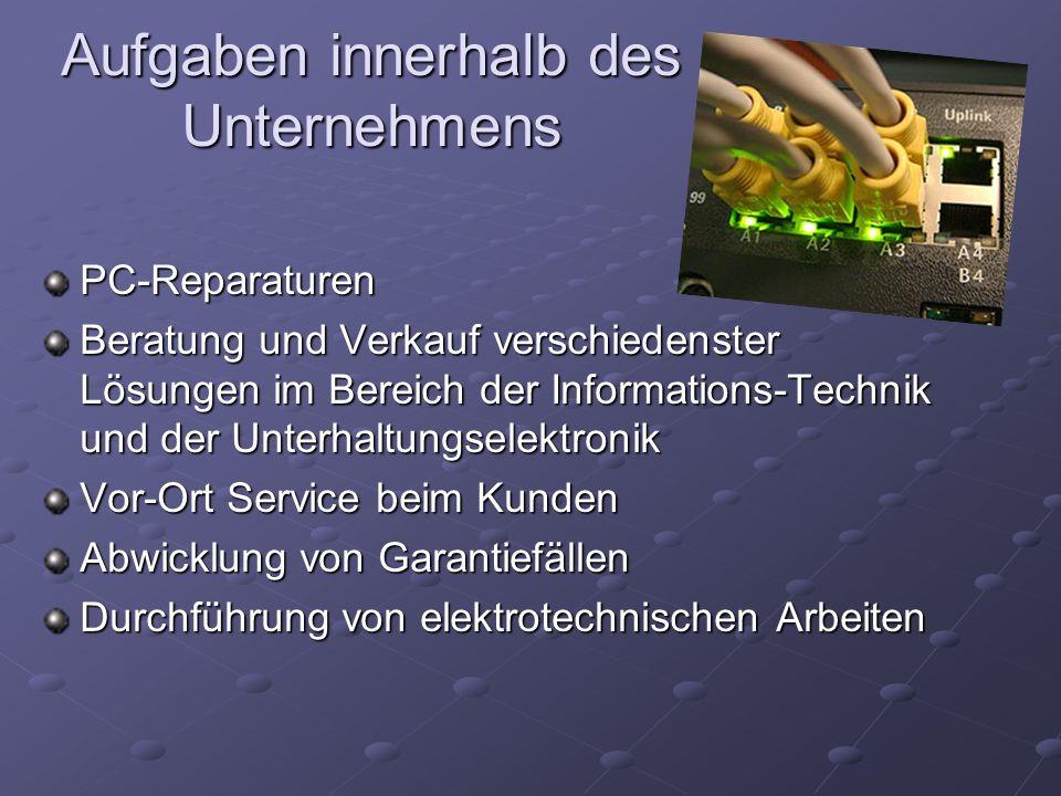Aufgaben innerhalb des Unternehmens PC-Reparaturen Beratung und Verkauf verschiedenster Lösungen im Bereich der Informations-Technik und der Unterhalt
