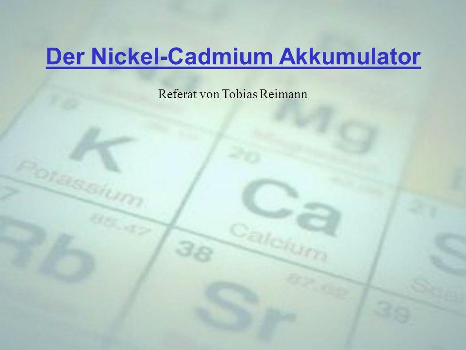 Der Nickel-Cadmium Akkumulator Referat von Tobias Reimann