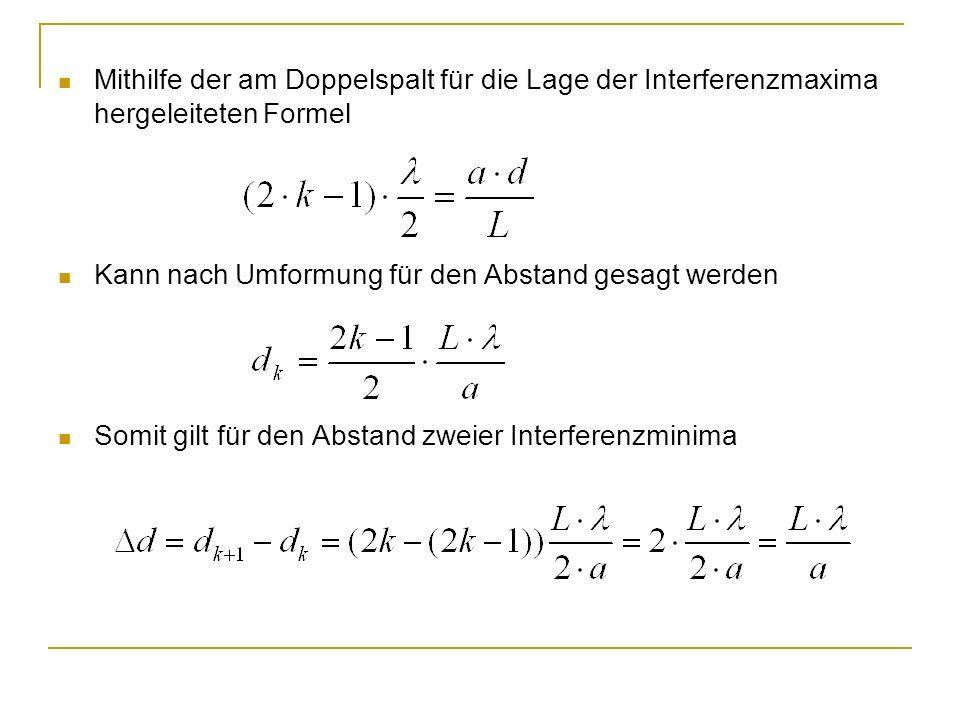 Mithilfe der am Doppelspalt für die Lage der Interferenzmaxima hergeleiteten Formel Kann nach Umformung für den Abstand gesagt werden Somit gilt für d