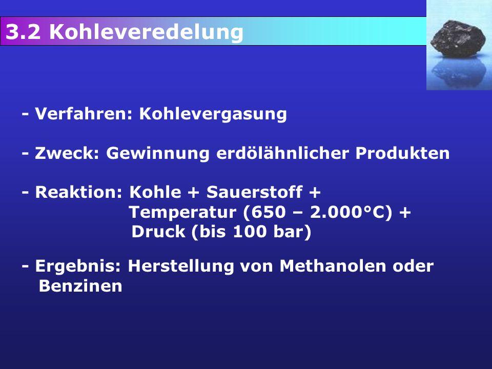 8. Kohleveredelung 3.2 Kohleveredelung - Verfahren: Kohlevergasung - Zweck: Gewinnung erdölähnlicher Produkten - Reaktion: Kohle + Sauerstoff + Temper