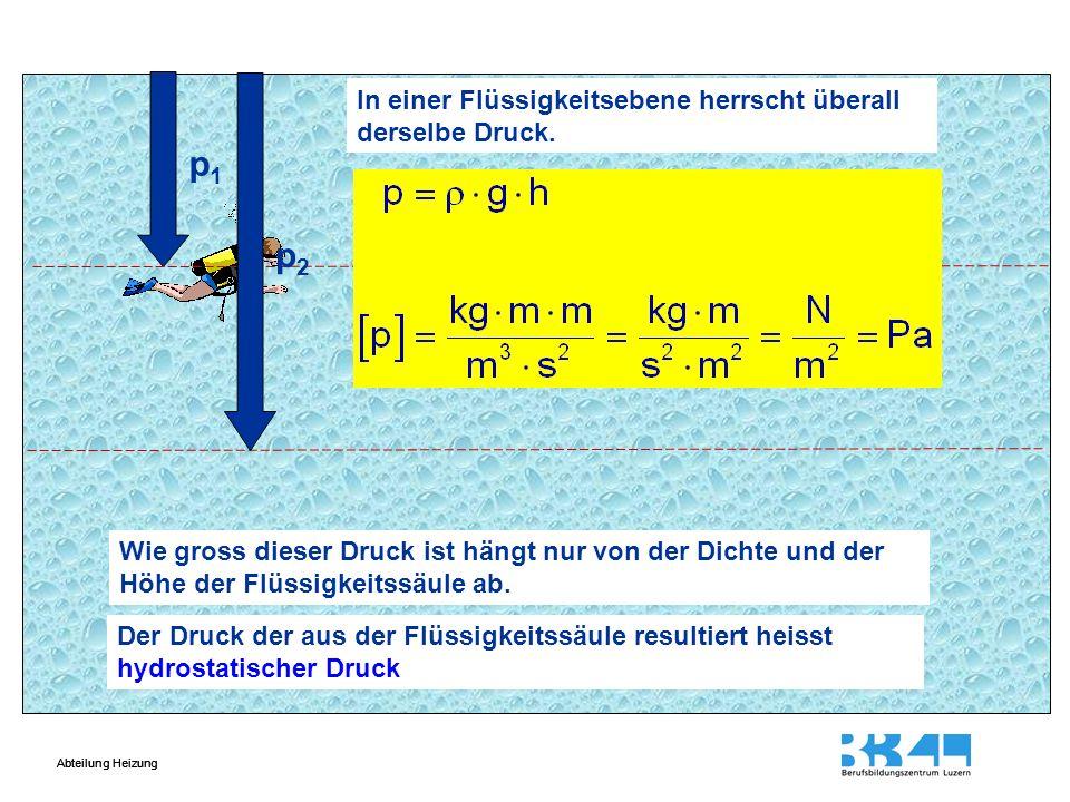 Abteilung Heizung p Der hydrostatische Druck nimmt mit der zunehmender Flüssigkeitssäule zu.