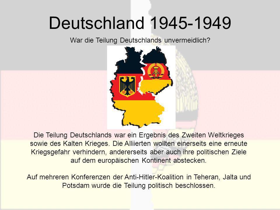 Deutschland 1945-1949 War die Teilung Deutschlands unvermeidlich? Die Teilung Deutschlands war ein Ergebnis des Zweiten Weltkrieges sowie des Kalten K