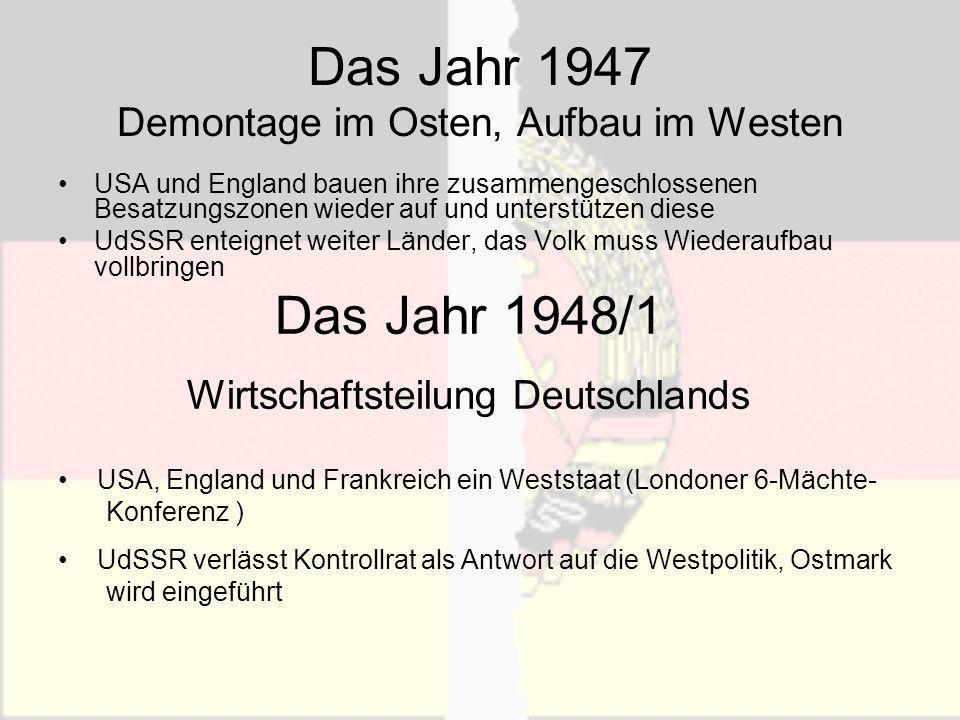 Das Jahr 1948/2 Westdeutschland arbeitet an Verfassung welche ab September ausgearbeitet werden Die Ostmacht lässt zu Propagandazwecken gegen eine Teilung eine Verfassung von Politikern aus ganz Deutschland für ganz Deutschland Das Jahr 1949 Die endgültige Teilung Deutschlands Gemeinsames Grundgesetz Westdeutschland wird zur BRD und als Staat anerkannt Ostdeutschland entwickelt eine eigene Verfassung und wird auch eigener Staat