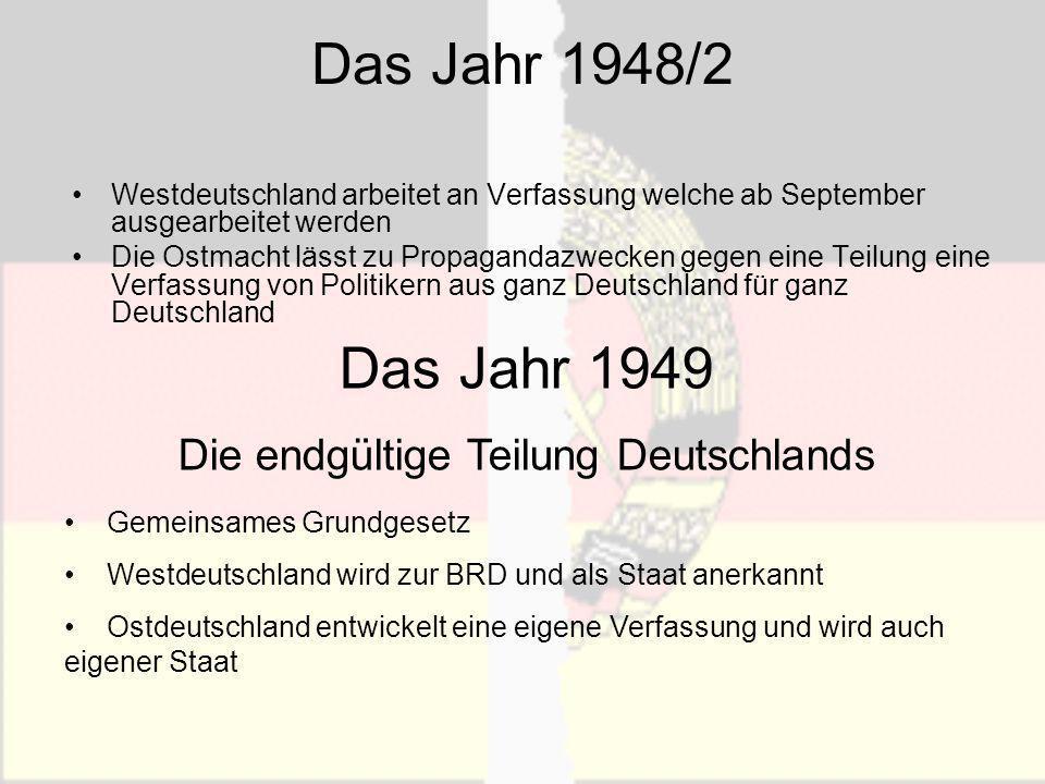 Das Jahr 1948/2 Westdeutschland arbeitet an Verfassung welche ab September ausgearbeitet werden Die Ostmacht lässt zu Propagandazwecken gegen eine Tei