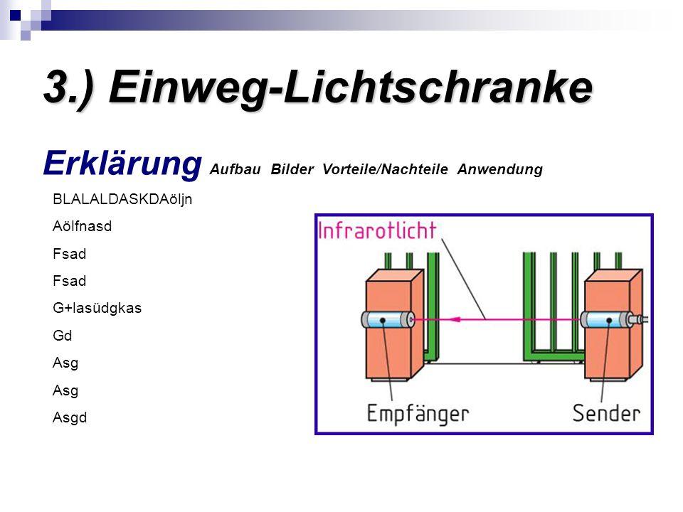 3.) Einweg-Lichtschranke Erklärung Aufbau Bilder Vorteile/Nachteile Anwendung BLALALDASKDAöljn Aölfnasd Fsad G+lasüdgkas Gd Asg Asgd