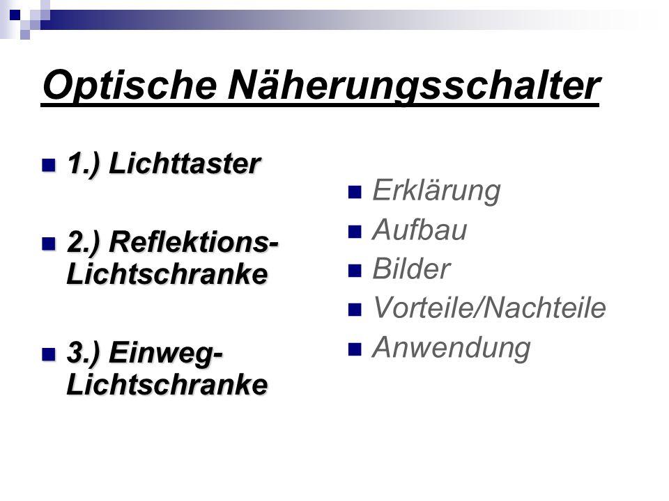 Optische Näherungsschalter 1.) Lichttaster 1.) Lichttaster 2.) Reflektions- Lichtschranke 2.) Reflektions- Lichtschranke 3.) Einweg- Lichtschranke 3.)