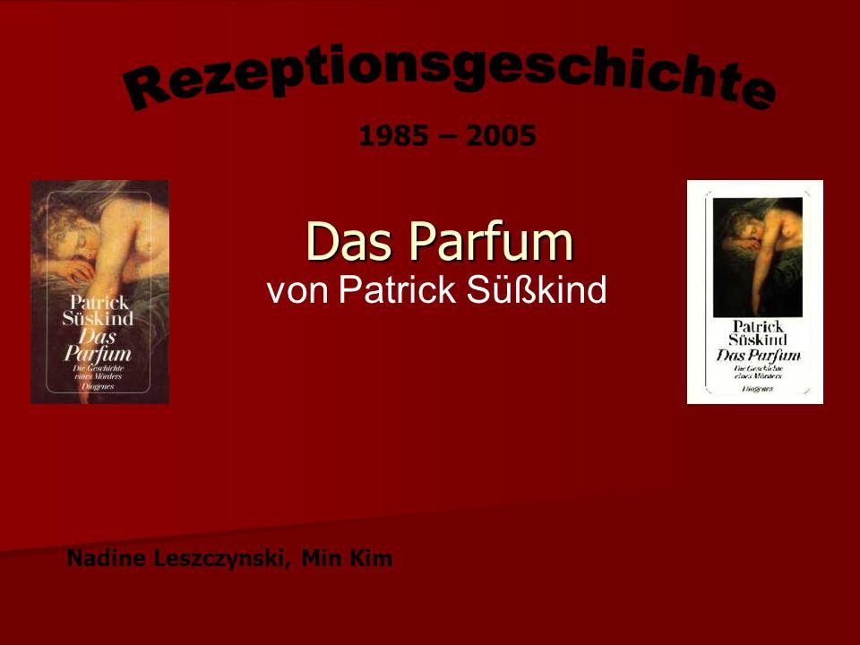 Das Parfum von Patrick Süßkind 1985 – 2005 Nadine Leszczynski, Min Kim