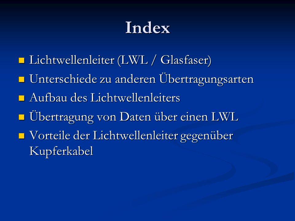 Index Lichtwellenleiter (LWL / Glasfaser) Lichtwellenleiter (LWL / Glasfaser) Unterschiede zu anderen Übertragungsarten Unterschiede zu anderen Übertr