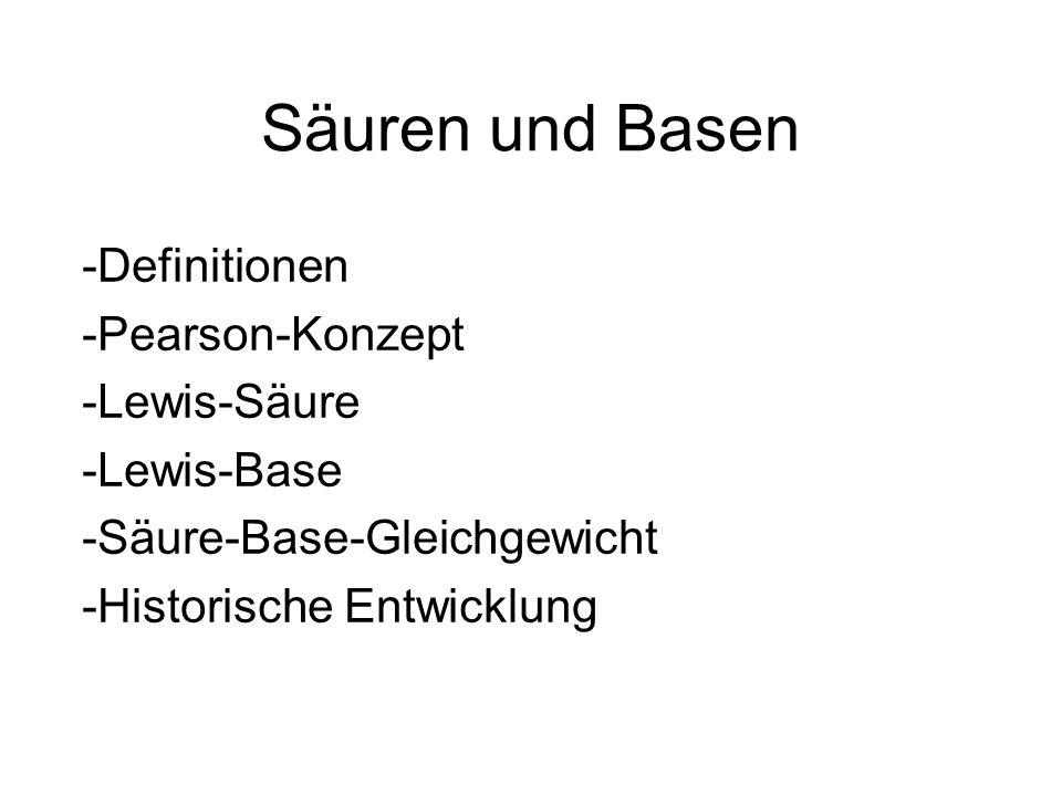 Säuren und Basen -Definitionen -Pearson-Konzept -Lewis-Säure -Lewis-Base -Säure-Base-Gleichgewicht -Historische Entwicklung