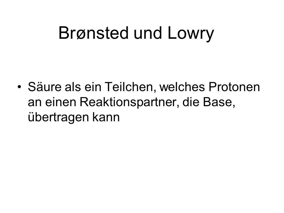 Brønsted und Lowry Säure als ein Teilchen, welches Protonen an einen Reaktionspartner, die Base, übertragen kann