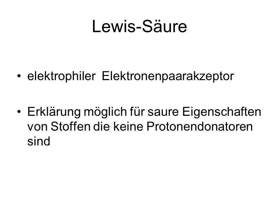 Lewis-Säure elektrophiler Elektronenpaarakzeptor Erklärung möglich für saure Eigenschaften von Stoffen die keine Protonendonatoren sind