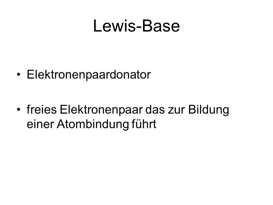 Lewis-Base Elektronenpaardonator freies Elektronenpaar das zur Bildung einer Atombindung führt