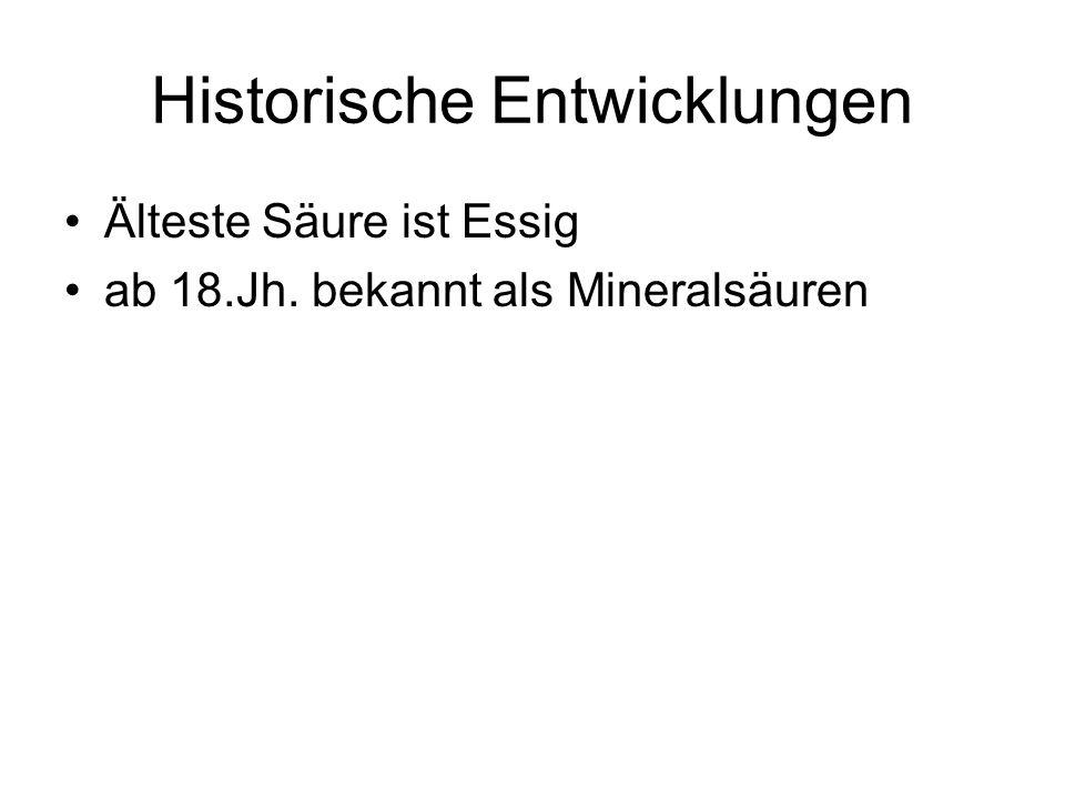 Historische Entwicklungen Älteste Säure ist Essig ab 18.Jh. bekannt als Mineralsäuren