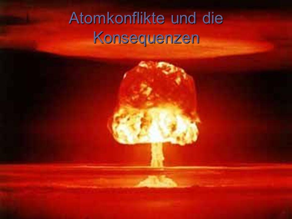 Atomkonflikte und die Konsequenzen