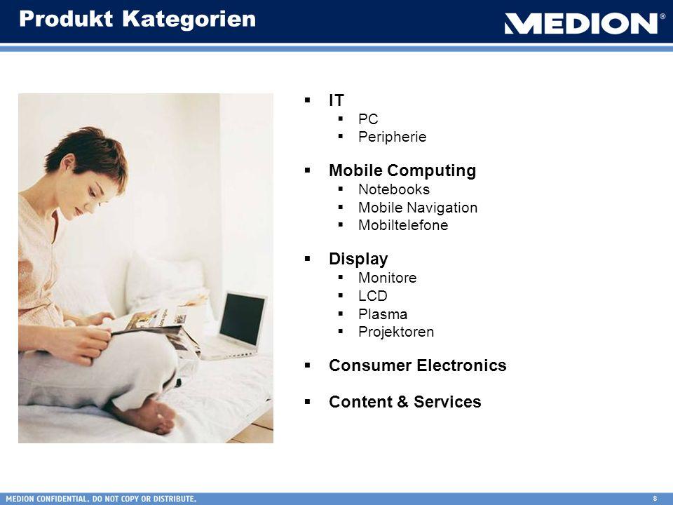 8 Produkt Kategorien IT PC Peripherie Mobile Computing Notebooks Mobile Navigation Mobiltelefone Display Monitore LCD Plasma Projektoren Consumer Elec