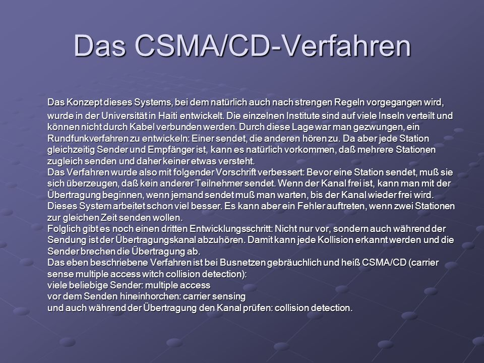 Das CSMA/CD-Verfahren Das Konzept dieses Systems, bei dem natürlich auch nach strengen Regeln vorgegangen wird, wurde in der Universität in Haiti entw