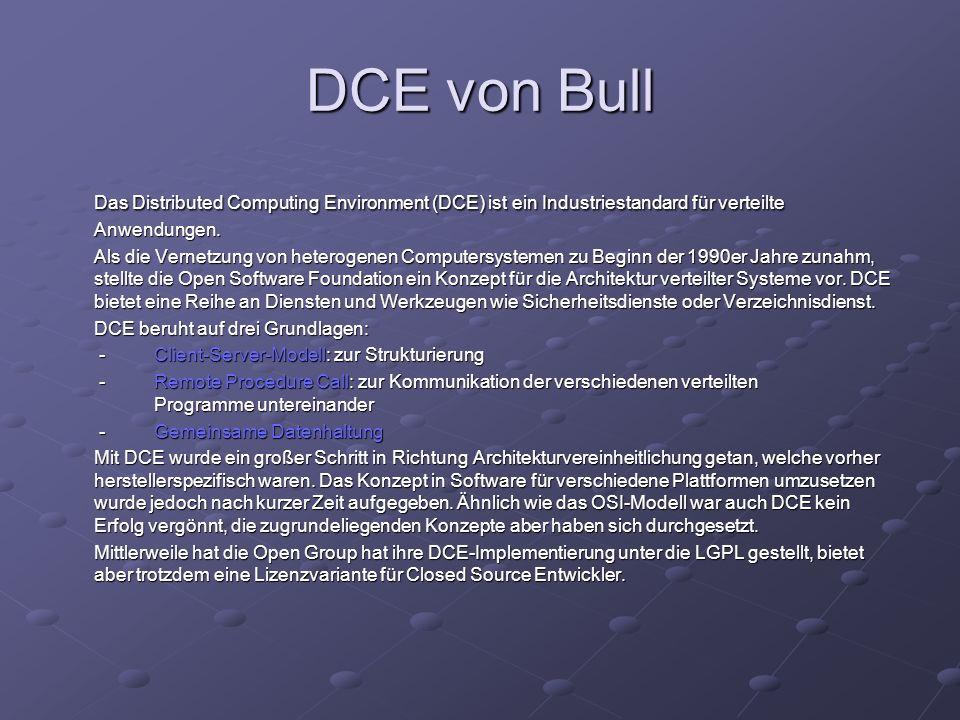 DCE von Bull Das Distributed Computing Environment (DCE) ist ein Industriestandard für verteilte Anwendungen. Als die Vernetzung von heterogenen Compu