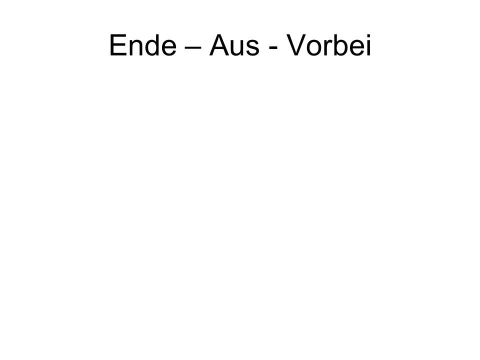 Ende – Aus - Vorbei
