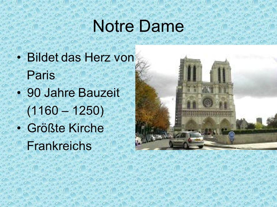 Notre Dame Bildet das Herz von Paris 90 Jahre Bauzeit (1160 – 1250) Größte Kirche Frankreichs
