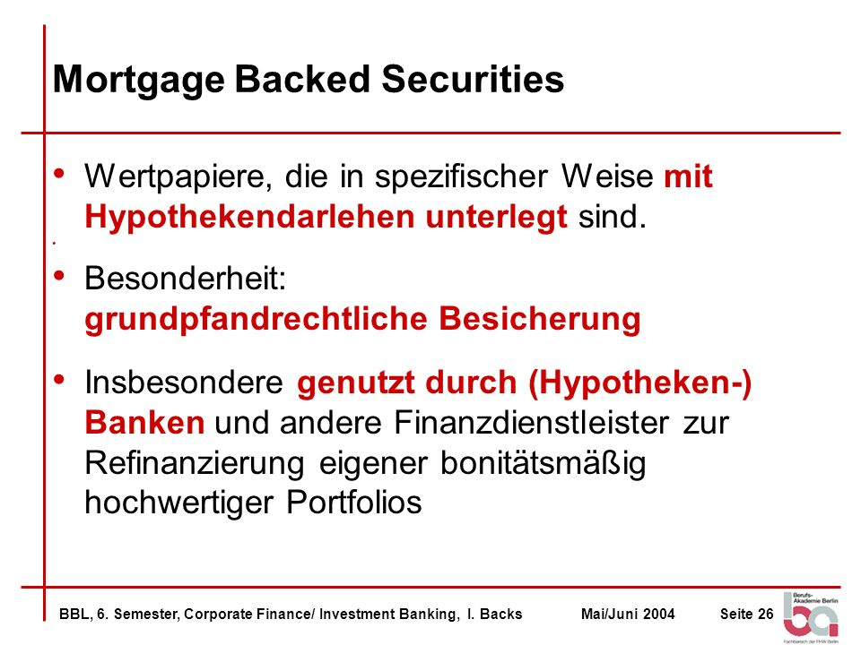 BBL, 6. Semester, Corporate Finance/ Investment Banking, I. BacksMai/Juni 2004Seite 26 Mortgage Backed Securities Wertpapiere, die in spezifischer Wei