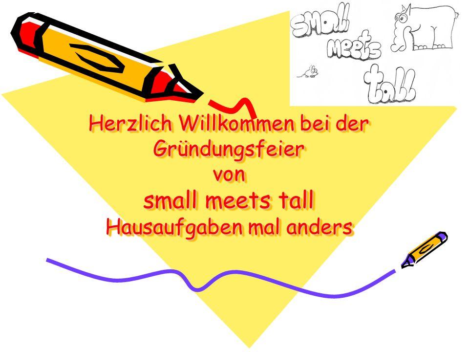 Herzlich Willkommen bei der Gründungsfeier von small meets tall Hausaufgaben mal anders