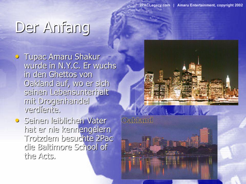 Der Anfang Tupac Amaru Shakur wurde in N.Y.C. Er wuchs in den Ghettos von Oakland auf, wo er sich seinen Lebensunterhalt mit Drogenhandel verdíente. T
