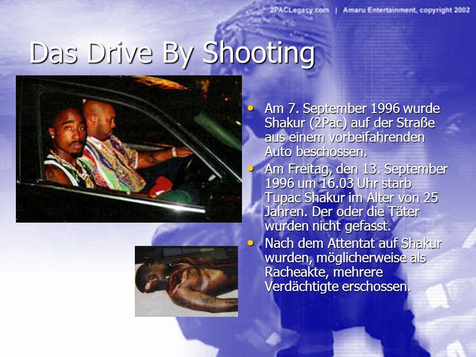 Das Drive By Shooting Am 7. September 1996 wurde Shakur (2Pac) auf der Straße aus einem vorbeifahrenden Auto beschossen. Am 7. September 1996 wurde Sh