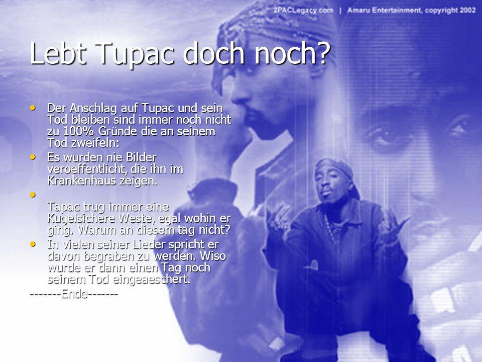 Lebt Tupac doch noch? Der Anschlag auf Tupac und sein Tod bleiben sind immer noch nicht zu 100% Gründe die an seinem Tod zweifeln: Der Anschlag auf Tu