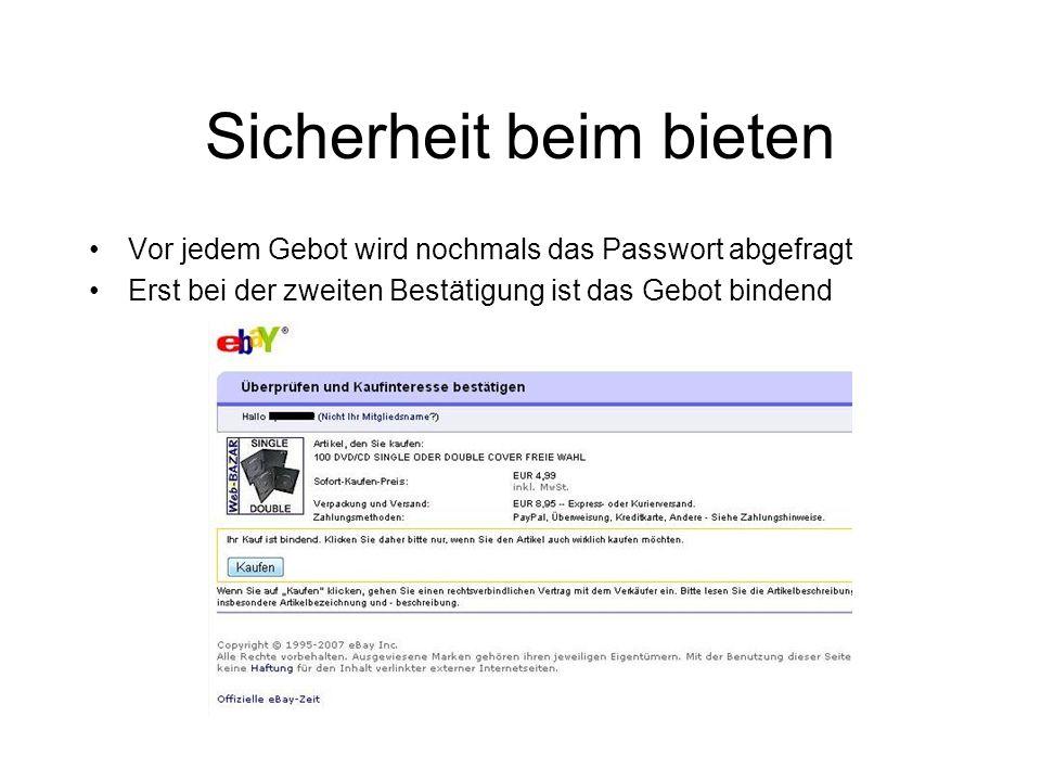 Sicherheit beim bieten Vor jedem Gebot wird nochmals das Passwort abgefragt Erst bei der zweiten Bestätigung ist das Gebot bindend