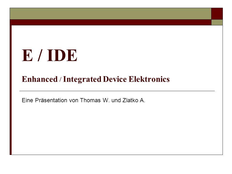 Inhalt Was ist IDE und EIDE (ATA/ATAPI)? Geschichte ATA-Standards Möglichkeiten Pinbelegung Quellen