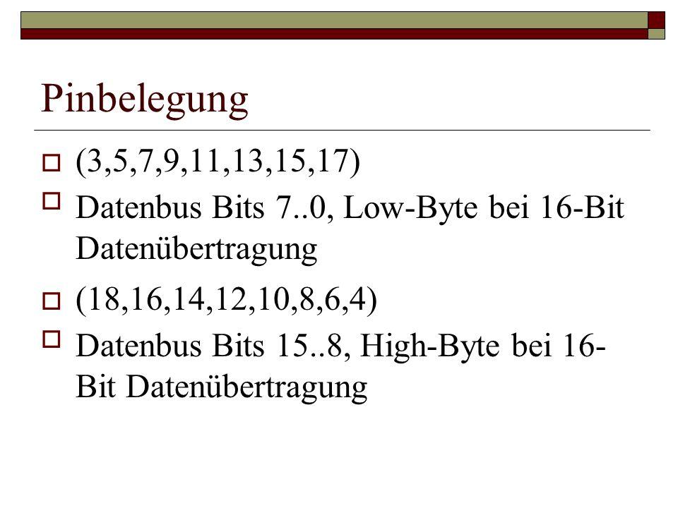 Pinbelegung (3,5,7,9,11,13,15,17) Datenbus Bits 7..0, Low-Byte bei 16-Bit Datenübertragung (18,16,14,12,10,8,6,4) Datenbus Bits 15..8, High-Byte bei 16- Bit Datenübertragung