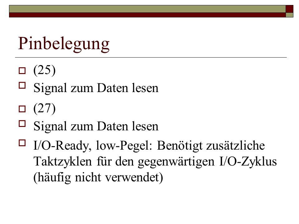 Pinbelegung (25) Signal zum Daten lesen (27) Signal zum Daten lesen I/O-Ready, low-Pegel: Benötigt zusätzliche Taktzyklen für den gegenwärtigen I/O-Zyklus (häufig nicht verwendet)