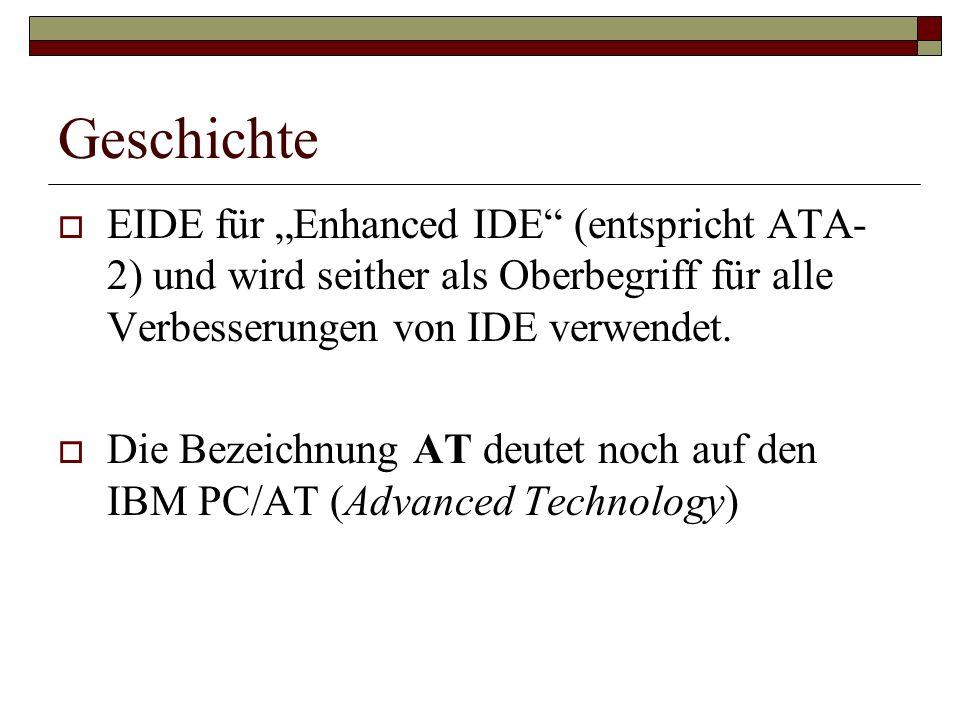 Geschichte EIDE für Enhanced IDE (entspricht ATA- 2) und wird seither als Oberbegriff für alle Verbesserungen von IDE verwendet.