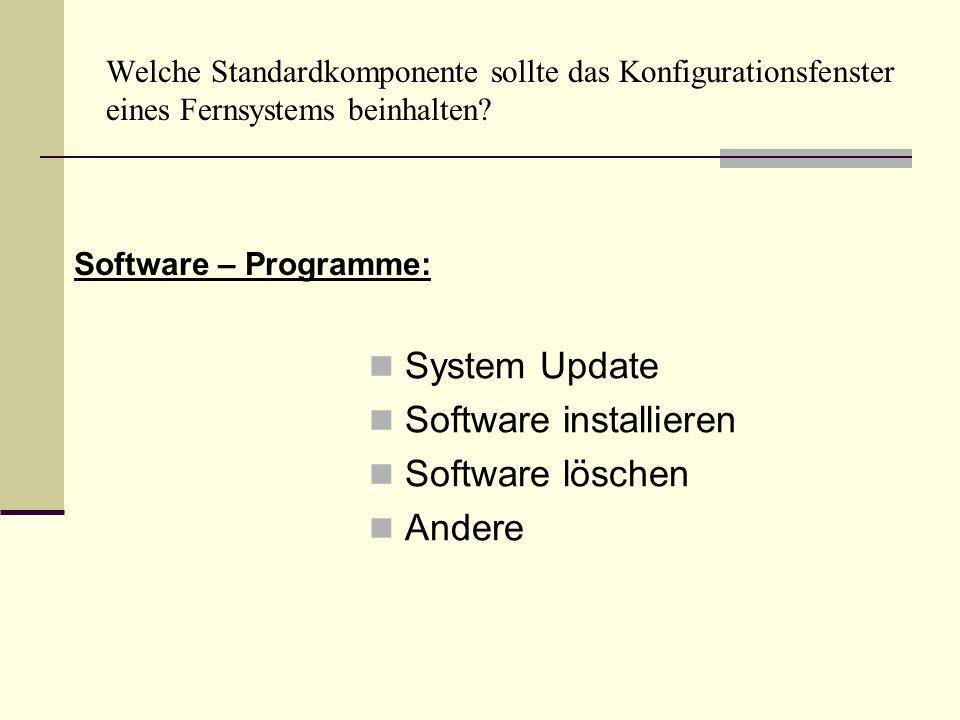 Welche Standardkomponente sollte das Konfigurationsfenster eines Fernsystems beinhalten? System Update Software installieren Software löschen Andere S