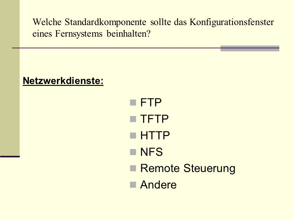 Welche Standardkomponente sollte das Konfigurationsfenster eines Fernsystems beinhalten? FTP TFTP HTTP NFS Remote Steuerung Andere Netzwerkdienste: