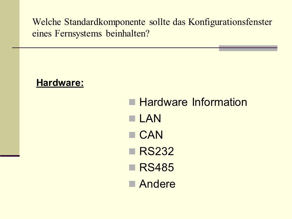 Welche Standardkomponente sollte das Konfigurationsfenster eines Fernsystems beinhalten? Hardware Information LAN CAN RS232 RS485 Andere Hardware: