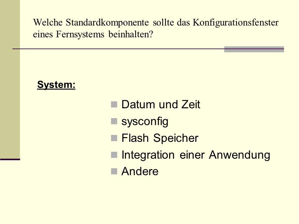 Welche Standardkomponente sollte das Konfigurationsfenster eines Fernsystems beinhalten? Datum und Zeit sysconfig Flash Speicher Integration einer Anw