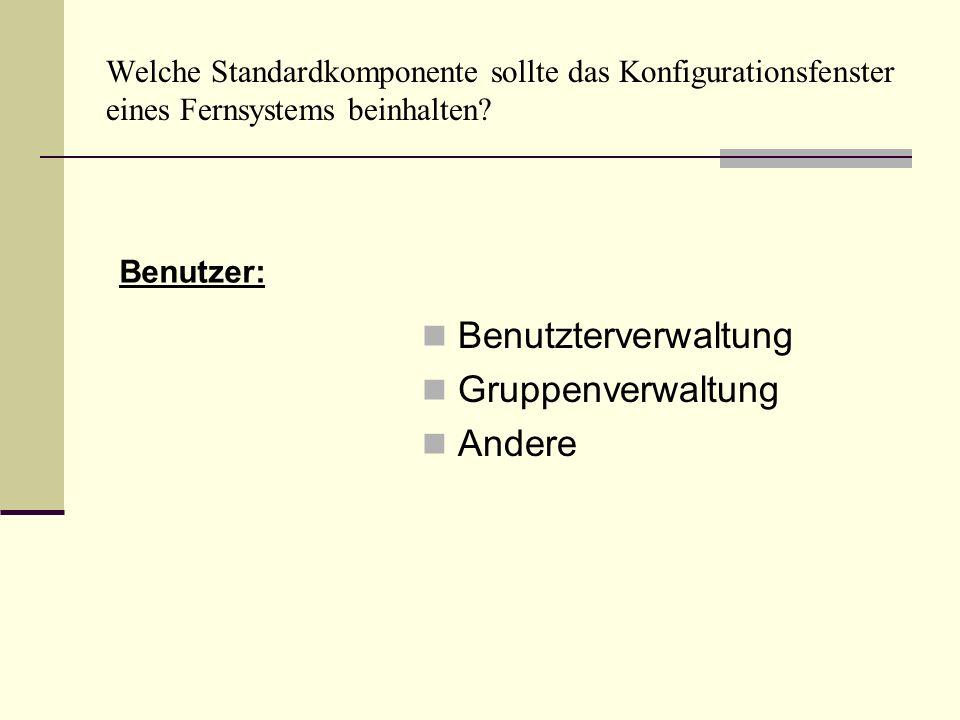Welche Standardkomponente sollte das Konfigurationsfenster eines Fernsystems beinhalten? Benutzterverwaltung Gruppenverwaltung Andere Benutzer: