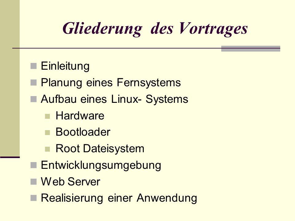 Einleitung Planung eines Fernsystems Aufbau eines Linux- Systems Hardware Bootloader Root Dateisystem Entwicklungsumgebung Web Server Realisierung ein