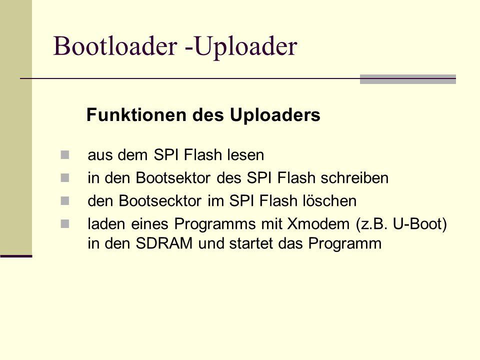 Bootloader -Uploader aus dem SPI Flash lesen in den Bootsektor des SPI Flash schreiben den Bootsecktor im SPI Flash löschen laden eines Programms mit