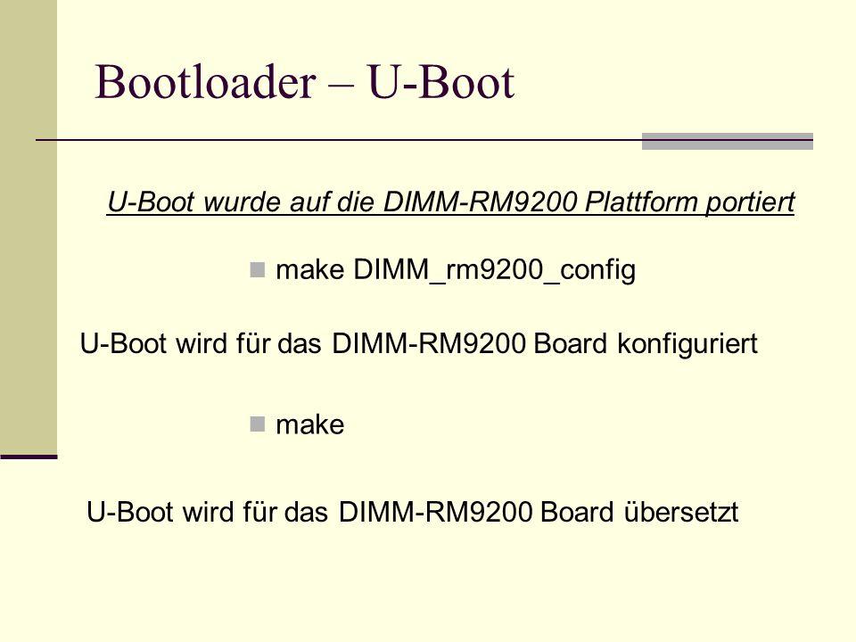 Bootloader – U-Boot U-Boot wurde auf die DIMM-RM9200 Plattform portiert make DIMM_rm9200_config make U-Boot wird für das DIMM-RM9200 Board konfigurier