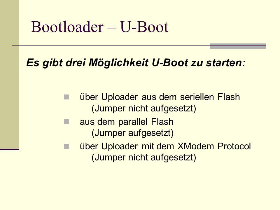 Bootloader – U-Boot über Uploader aus dem seriellen Flash (Jumper nicht aufgesetzt) aus dem parallel Flash (Jumper aufgesetzt) über Uploader mit dem X