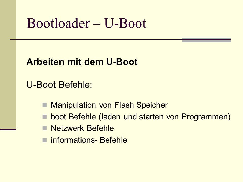 Bootloader – U-Boot Manipulation von Flash Speicher boot Befehle (laden und starten von Programmen) Netzwerk Befehle informations- Befehle Arbeiten mi