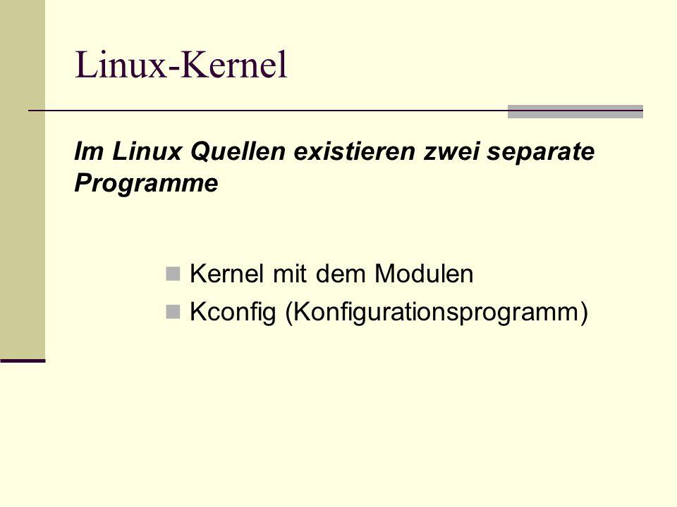 Linux-Kernel Kernel mit dem Modulen Kconfig (Konfigurationsprogramm) Im Linux Quellen existieren zwei separate Programme