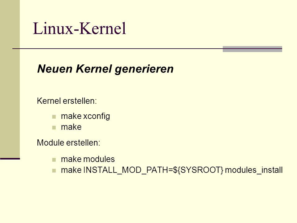 Linux-Kernel Kernel erstellen: make xconfig make Module erstellen: make modules make INSTALL_MOD_PATH=${SYSROOT} modules_install Neuen Kernel generier