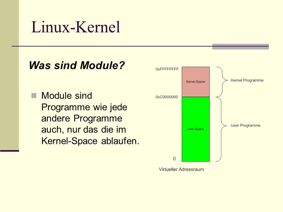 Linux-Kernel Module sind Programme wie jede andere Programme auch, nur das die im Kernel-Space ablaufen. Was sind Module?