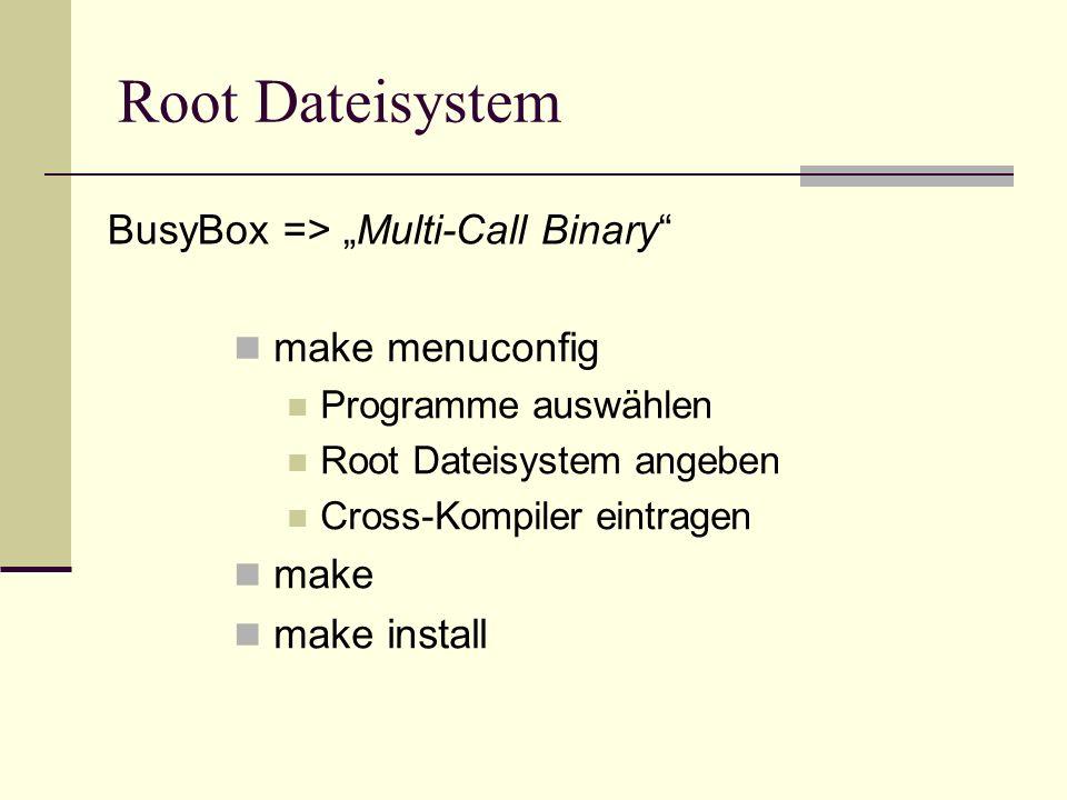 make menuconfig Programme auswählen Root Dateisystem angeben Cross-Kompiler eintragen make make install Root Dateisystem BusyBox => Multi-Call Binary