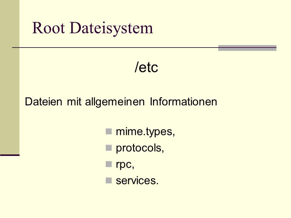 Root Dateisystem mime.types, protocols, rpc, services. /etc Dateien mit allgemeinen Informationen