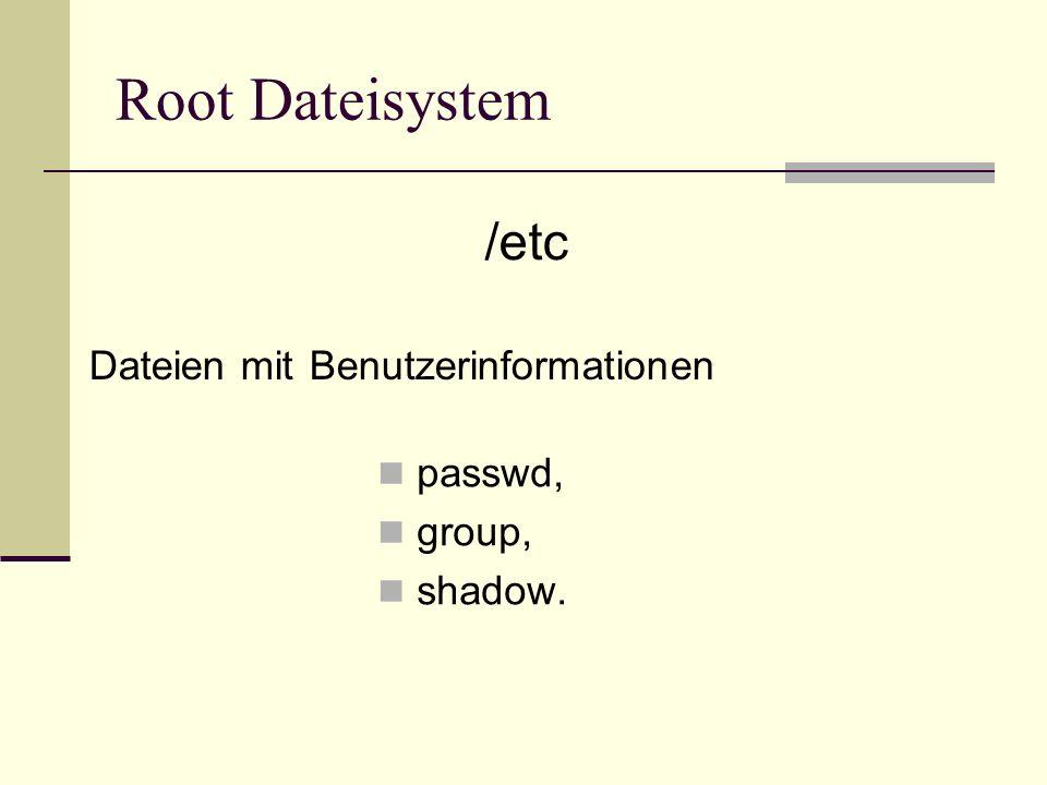 Root Dateisystem passwd, group, shadow. /etc Dateien mit Benutzerinformationen